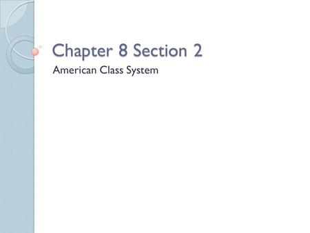 Chapter 8 Section 2 American Class System. Determining Social Class** Reputational Method: individuals are asked to rank other community members based.