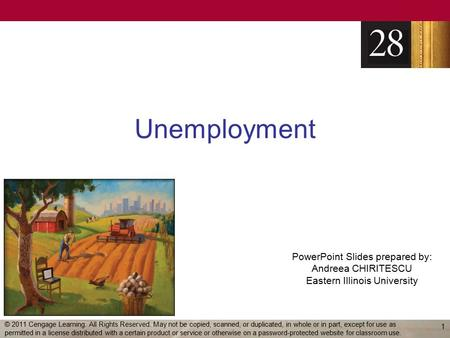 PowerPoint Slides prepared by: Andreea CHIRITESCU Eastern Illinois University Unemployment 1 © 2011 Cengage Learning. All Rights Reserved. May not be copied,