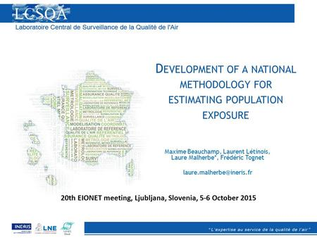D EVELOPMENT OF A NATIONAL METHODOLOGY FOR ESTIMATING POPULATION EXPOSURE Maxime Beauchamp, Laurent Létinois, Laure Malherbe*, Frédéric Tognet