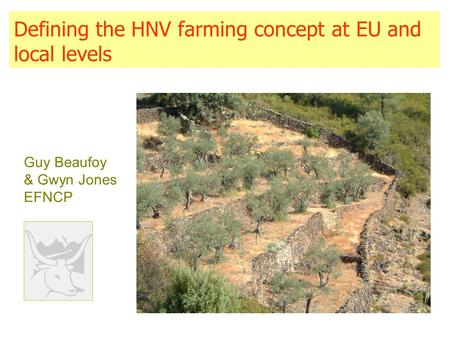 Defining the HNV farming concept at EU and local levels Guy Beaufoy & Gwyn Jones EFNCP.