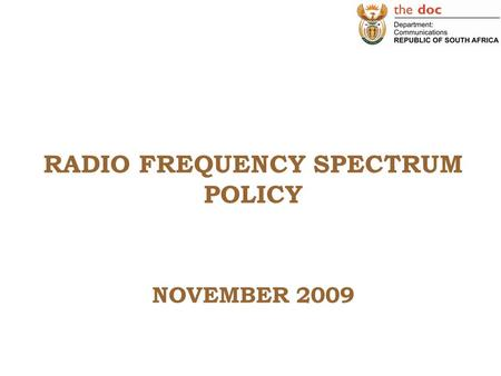 RADIO FREQUENCY SPECTRUM POLICY NOVEMBER 2009. Making South Africa a Global Leader in Harnessing ICTs for Socio-economic Development 2 WHAT IS SPECTRUM?