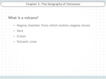 Chapter 3: The Geography of Volcanoes What is a volcano? Magma chamber from which molten magma moves Vent Crater Volcanic cone.