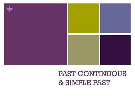 + PAST CONTINUOUS & SIMPLE PAST. + Past Continuous Use… To talk about an action that was in progress (not finished) at a time in the past. At 6.30 I was.