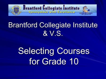 Brantford Collegiate Institute & V.S. Selecting Courses for Grade 10.