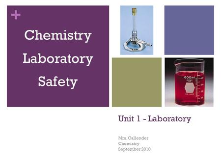 + Unit 1 - Laboratory Mrs. Callender Chemistry September 2010 Chemistry Laboratory Safety.