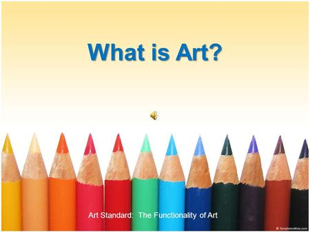 What is Art? Art Standard: The Functionality of Art.
