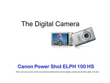 The Digital Camera  Canon Power Shot ELPH 100 HS.