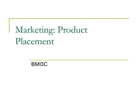 Marketing: Product Placement BMI3C. Trends in Media Newspapers/Magazines  Growing more or less popular? Impact of Internet video and PVRs on TV commercials?