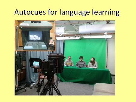 Autocues for language learning. Autocues/ teleprompters are a linguistic support for video presentations that allow students to focus on their oral delivery.