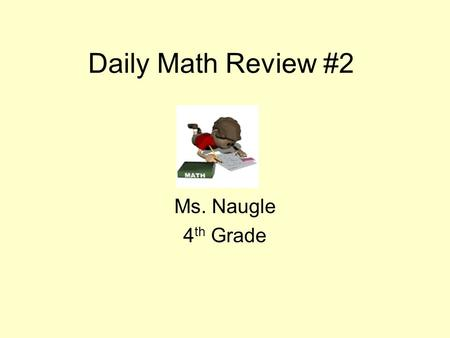 Daily Math Review #2 Ms. Naugle 4 th Grade. Monday – Complete this work in your math journal. Remember to put a date. What number is represented? Draw.
