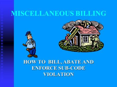 MISCELLANEOUS BILLING HOW TO BILL, ABATE AND ENFORCE SUB-CODE VIOLATION.