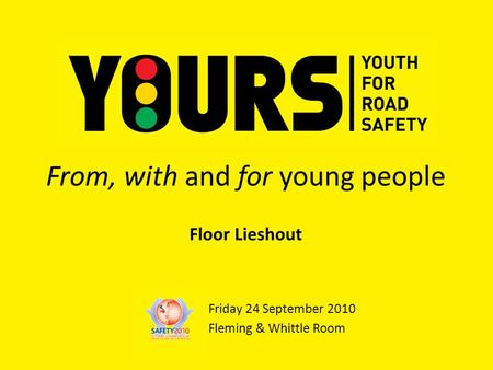 From, with and for young people Friday 24 September 2010 Fleming & Whittle Room Floor Lieshout.
