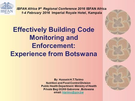 Effectively Building Code Monitoring and Enforcement: Experience from Botswana IBFAN Africa 9 th Regional Conference 2016 IBFAN Africa 1-4 February 2016.