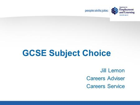 GCSE Subject Choice Jill Lemon Careers Adviser Careers Service.