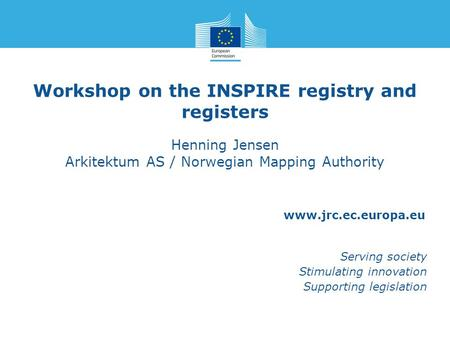 Www.jrc.ec.europa.eu Serving society Stimulating innovation Supporting legislation Workshop on the INSPIRE registry and registers Henning Jensen Arkitektum.