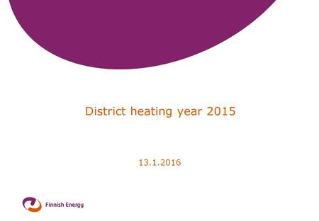 District heating year 2015 13.1.2016. 2 Market share of space heating Residential, commercial and public buildings.
