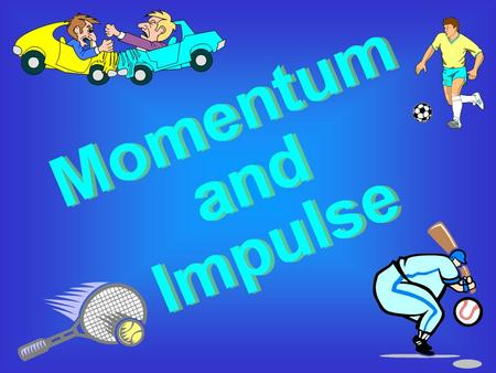 Momentum Momentum is a commonly used term in sports. –A–A team that has the momentum is on the move and is going to take some effort to stop. A team that.