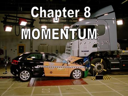 8 Momentum. Momentum is conserved for all collisions as long as external forces don't interfere.