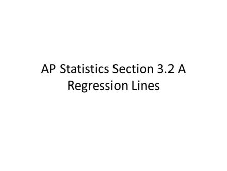 AP Statistics Section 3.2 A Regression Lines. Linear relationships between two quantitative variables are quite common. Correlation measures the direction.