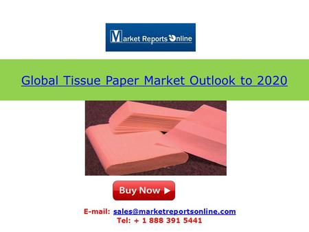 Global Tissue Paper Market Outlook to 2020   Tel: + 1 888 391 5441.