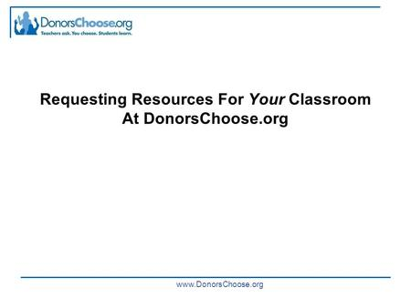 Www.DonorsChoose.org Requesting Resources For Your Classroom At DonorsChoose.org.