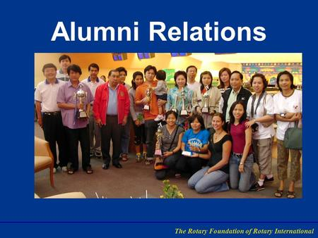 Alumni Relations The Rotary Foundation of Rotary International.