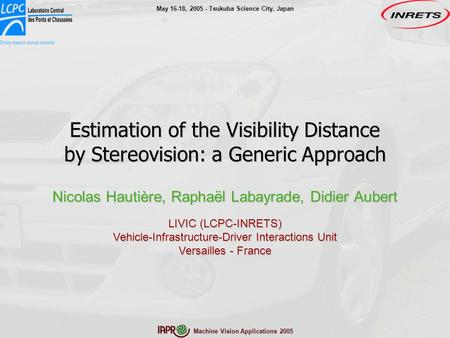 May 16-18, 2005 - Tsukuba Science City, Japan Machine Vision Applications 2005 Estimation of the Visibility Distance by Stereovision: a Generic Approach.