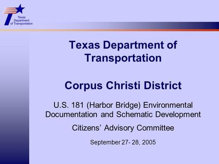 Texas Department of Transportation Corpus Christi District U.S. 181 (Harbor Bridge) Environmental Documentation and Schematic Development Citizens' Advisory.