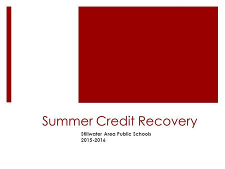 Summer Credit Recovery Stillwater Area Public Schools 2015-2016.