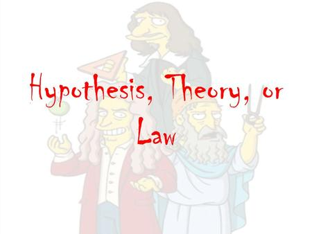Hypothesis, Theory, or Law. All-Write-Consensus 1.Read the information on your piece of paper. 2.On a separate sheet of paper, answer the question on.