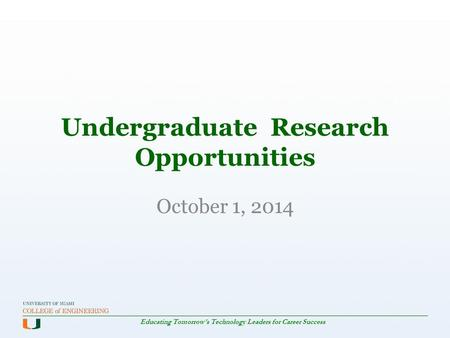 Educating Tomorrow's Technology Leaders for Career Success October 1, 2014 Undergraduate Research Opportunities.