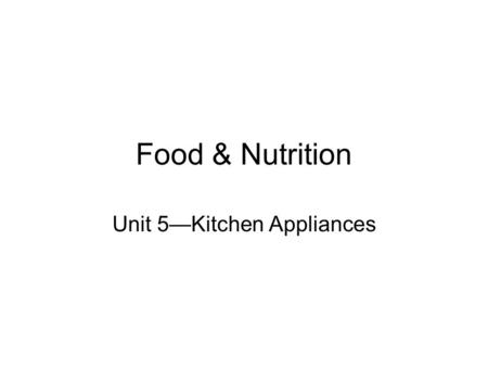 Food & Nutrition Unit 5—Kitchen Appliances. 5.1—10 Terms Service Contract Energy Guide Combination Oven Wave Patterns Hot Spots Convection Cooking Warranty.