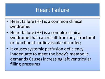 Heart Failure Heart failure (HF) is a common clinical syndrome. Heart failure (HF) is a complex clinical syndrome that can result from any structural or.
