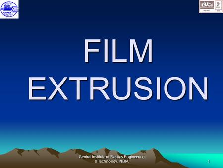 Central Institute of Plastics Engineering & Technology, INDIA1 FILM EXTRUSION.
