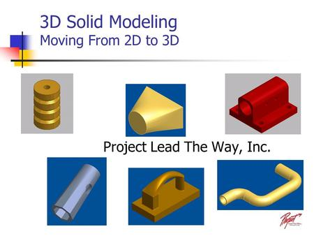 3D Solid Modeling Moving From 2D to 3D Project Lead The Way, Inc.