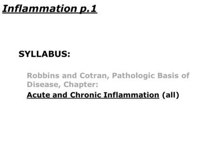 Inflammation p.1 SYLLABUS: Robbins and Cotran, Pathologic Basis of Disease, Chapter: Acute and Chronic Inflammation (all)
