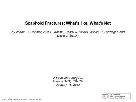 Scaphoid Fractures: What's Hot, What's Not by William B. Geissler, Julie E. Adams, Randy R. Bindra, William D. Lanzinger, and David J. Slutsky J Bone Joint.