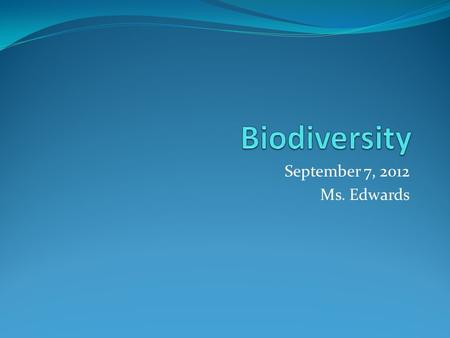 September 7, 2012 Ms. Edwards. What is biodiversity? Biological =relating to living organisms Diversity = variation The variability among living organisms.