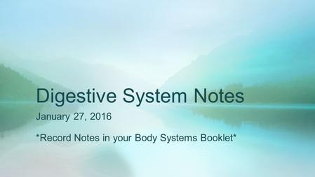 Digestive System Notes January 27, 2016 *Record Notes in your Body Systems Booklet*
