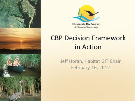 Jeff Horan, Habitat GIT Chair February 16, 2012 CBP Decision Framework in Action.