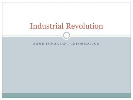 SOME IMPORTANT INFORMATION Industrial Revolution.