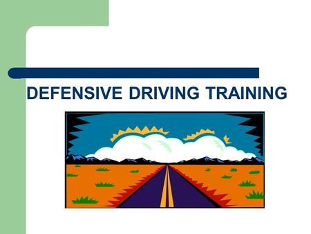 DEFENSIVE DRIVING TRAINING What's difficult about driving? Increasing amount of vehicles on the road Other drivers attitudes Weather conditions Heavy.