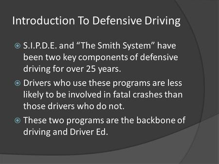 "Introduction To Defensive Driving  S.I.P.D.E. and ""The Smith System"" have been two key components of defensive driving for over 25 years.  Drivers who."