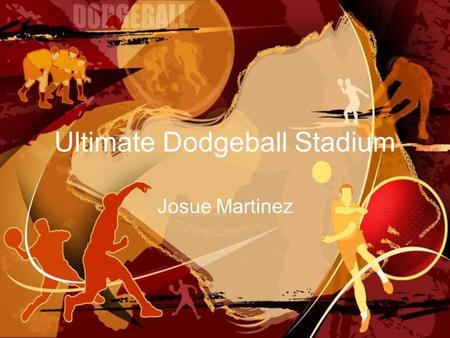 Ultimate Dodgeball Stadium Josue Martinez. Description An ultimate dodge ball stadium, this stadium in going to have a trampoline floors and there's going.