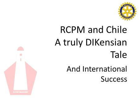 RCPM and Chile A truly DIKensian Tale And International Success.