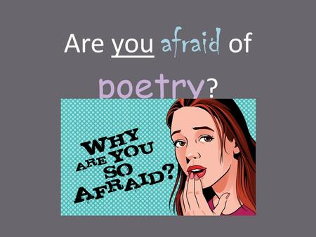 "Are you afraid of poetry ?. ""Dead Poet's Society"" Introduction to Poetry ""We don't read and write poetry because it's cute. We read and write poetry because."