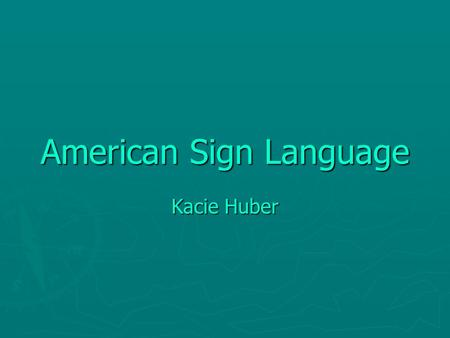 American Sign Language Kacie Huber. ASL is NOT English ► You can change the meaning of a word with your posture or facial expression. ► Thomas Gallaudet.