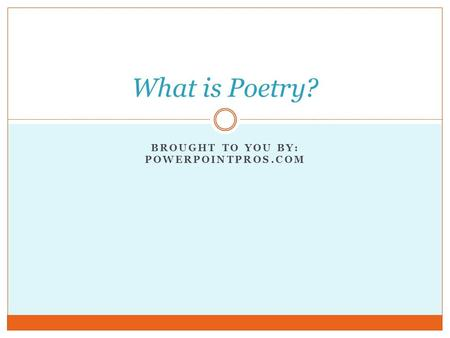 BROUGHT TO YOU BY: POWERPOINTPROS.COM What is Poetry?