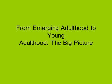 From Emerging Adulthood to Young Adulthood: The Big Picture.