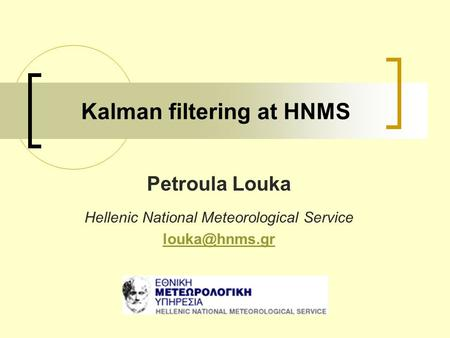 Kalman filtering at HNMS Petroula Louka Hellenic National Meteorological Service